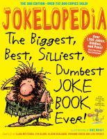 Jokelopedia : the biggest, best, silliest, dumbest joke book ever!