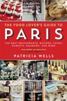 The food lover's guide to Paris : the best restaurants, bistros, cafés, markets, bakeries, and more