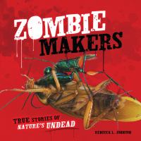 Zombie makers : true stories of nature's undead