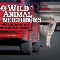 Wild animal neighbors : sharing our urban world