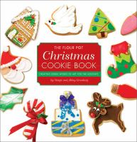 The Flour Pot Christmas cookie book : creating edible works of art for the holidays