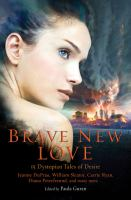 Brave new love : 15 dystopian tales of desire