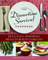 The dinnertime survival cookbook : delicious, inspiring meals for busy families