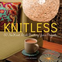 Knitless : 50 no-knit, stash-busting yarn projects