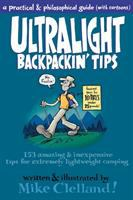Ultralight backpackin' tips : 153 amazing & inexpensive tips for extremely lightweight camping : a practical & philosophical guide (with cartoons)