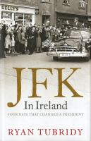 JFK in Ireland : four days that changed a president