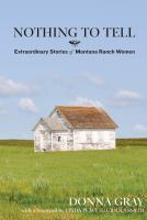 Nothing to tell : extraordinary stories of Montana ranch women