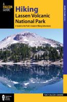Hiking Lassen Volcanic National Park : A Guide to the Park's Greatest Hiking Adventures