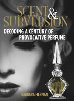 Scent & subversion : decoding a century of provocative perfume