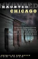Haunted Chicago : Famous Phantoms, Sinister Sites, and Lingering Legends