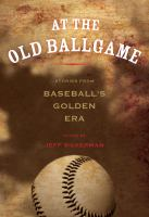 At the old ballgame : stories from baseball's golden era
