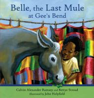Belle, the last mule at Gee's Bend : a civil rights story