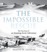 The impossible rescue : the true story of an amazing arctic adventure