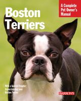 Boston terriers : everything about purchase, care, behavior, and training