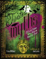 Twisted myths : [20 classic stories with a dark and dangerous heart]