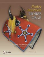 Native American horse gear : a golden age of equine-inspired art of the nineteenth century