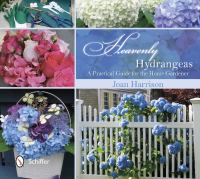 Heavenly hydrangeas : a practical guide for the home gardener