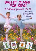 Ballet class for kids! a fantasy garden I & II.