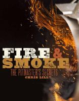 Fire and Smoke : A Pitmaster's Secrets