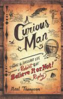 A curious man : the strange & brilliant life of Robert