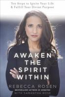 Awaken the spirit within : 10 ways to ignite your soul and fulfill your divine purpose