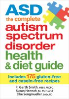 Asd the Complete Autism Spectrum Disorder Health and Diet Guide : Includes 175 Gluten-free and Casein-free Recipes