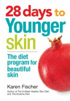 28 days to younger skin : the diet program for beautiful skin including more than 50 recipes