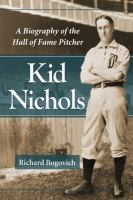 Kid Nichols : a biography of the hall of fame pitcher