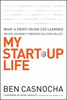 My start-up life : what a (very) young CEO learned on his journey through Silicon Valley