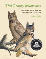 This strange wilderness : the life and art of John James Audubon