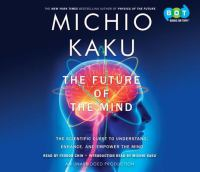 The future of the mind the scientific quest to understand, enhance, and empower the mind