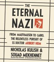 The eternal Nazi [from Mauthausen to Cairo, the relentless pursuit of SS doctor Aribert Heim]