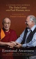 Emotional awareness : overcoming the obstacles to psychological balance and compassion : a conversation between the Dalai Lama and Paul Ekman