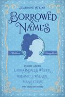 Borrowed names : poems about Laura Ingalls Wilder, Madam C.J. Walker, Marie Curie, and their daughters