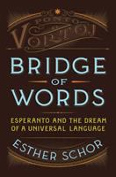 Bridge of words : Esperanto and the dream of a universal language