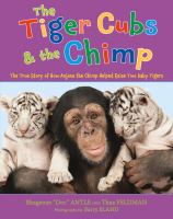 The tiger cubs & the chimp : the true story of how Anjana the chimp helped raise two baby tigers