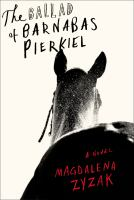 The Ballad of Barnabas Pierkiel : a novel