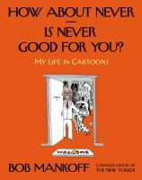 How about never-- is never good for you? : my life in cartoons