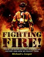 Fighting fire! : ten of the deadliest fires in American history and how we fought them
