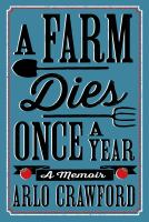A farm dies once a year : a memoir