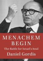 Menachem Begin : the battle for Israel's soul