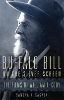 Buffalo Bill on the silver screen : the films of William F. Cody