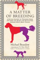 A matter of breeding : a biting history of pedigree dogs and how the quest for status has harmed man's best friend