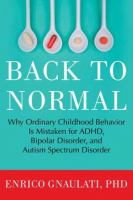 Back to normal : why ordinary childhood behavior Is mistaken for ADHD, bipolar disorder, and Autism Spectrum Disorder