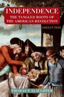 Independence : the tangled roots of the American Revolution