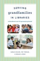 Serving grandfamilies in libraries : a handbook and programming guide