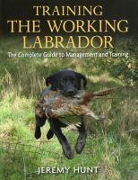 Training the working labrador : the complete guide to management and training
