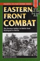 Eastern Front combat : the German soldier in battle from Stalingrad to Berlin