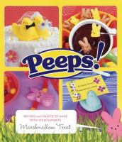 Peeps! : recipes and crafts to make with your favorite marshmallow treat