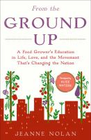 From the ground up : a food-grower's education in life, love, and the movement that's changing the nation